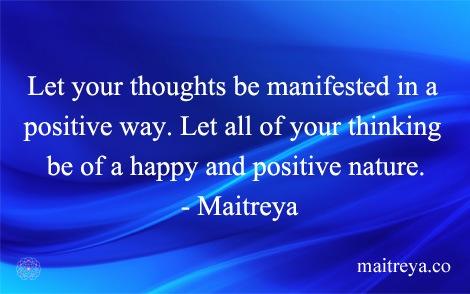 Maitreya Quote On Positive Thoughts Create Happiness Maitreya